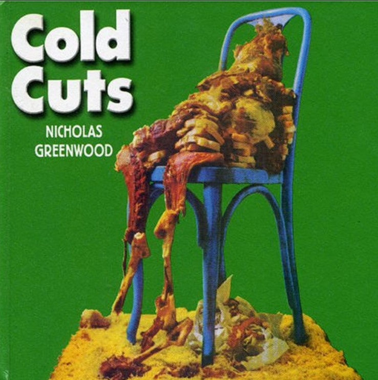 Nicholas Greenwood, Cold Cuts